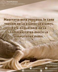 Meditația este procesul în care trecem de la a gândi la a simți. Este o călătorie de la complexitatea minții la simplitatea inimii. ~ Daaji www.heartfulness.ro #cunoaste_cu_inima #meditatia_heartfulness #hfnro Meditatia Heartfulness Romania Daenerys Targaryen, Game Of Thrones Characters, Fictional Characters, Fantasy Characters