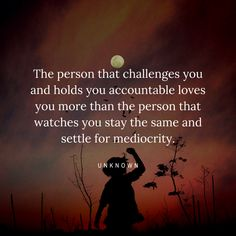 The person that challenges you and holds you accountable loves you more than the person that watches you stay the same and settle for mediocrity. Quotes For Him, Great Quotes, Quotes To Live By, Inspirational Quotes, Motivational, Relationship Blogs, Relationship Drawings, Communication Relationship, Relationship Challenge