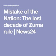 Mistake of the Nation: The lost decade of Zuma rule