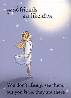 Gute Freunde sind wie Sterne.  Sie sehen sie nicht immer, aber Sie wissen, dass sie da sind.  ----  Good friends are like stars. You don't always see them, but you know they are there.