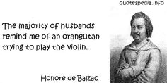http://www.quotespedia.info/quotes-about-marriage-the-majority-of-husbands-remind-me-of-an-orangutan-trying-to-play-the-violin-a-277.html