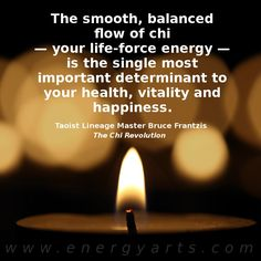"""""""The smooth, balanced flow of chi — your life-force energy — is the single most important determinant to your health, vitality and happiness."""" – Taoist Lineage Master Bruce Frantzis, The Chi Revolution"""