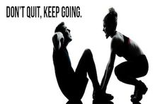 Don't quit, keep going.