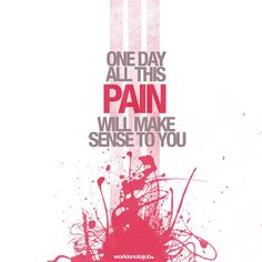 Pain is the catalyst for growth. Each time your muscles break down, they are built back stronger.