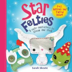 Star Felties: 8 Cute Characters to Stitch and Stick by Sarah Skeate,http://www.amazon.com/dp/143800172X/ref=cm_sw_r_pi_dp_NVGrsb1K4SCRZVB8