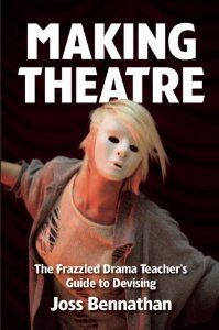 Making Theatre: The Frazzled Drama Teacher's Guide to Devising: Joss Bennathan: 9781848423053: Amazon.com: Books