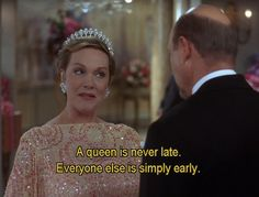 """""""A queen is never late. Everyone else is simply early.""""  The Princess Diaries 2: Royal Engagement"""