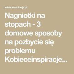Nagniotki na stopach - 3 domowe sposoby na pozbycie się problemu Kobieceinspiracje.pl Math, Mathematics, Math Resources, Early Math
