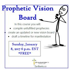 In this course you will:  compile unfulfilled prophecies create an updated or new vision board   draft a timeline for manifestation Let 2017 be the year you receive everything God said you can and should have. Abundant life is the goal. Registration closes 12.31.2016.