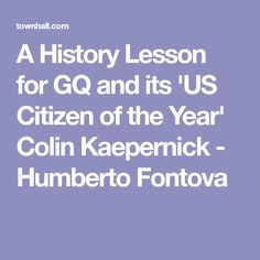 A History Lesson for GQ and its 'US Citizen of the Year' Colin Kaepernick - Humberto Fontova