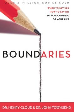 Boundaries: When to Say Yes, How to Say No. I need to read this!!!