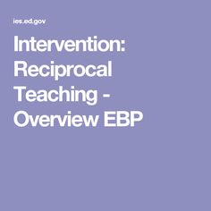 Intervention: Reciprocal Teaching - Overview EBP