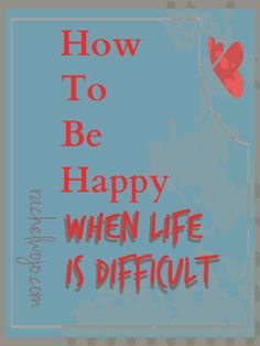 How can we be happy when life is so difficult?