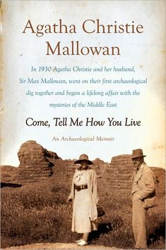 Come, Tell Me How You Live: An Archaeological Memoir by Agatha Christie Mallowan