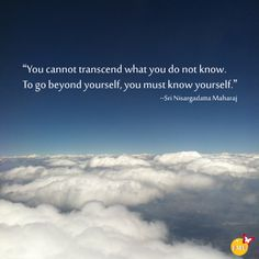 """""""You cannot transcend what you do not know. To go beyond yourself, you must know yourself."""" ~Sri Nisargadatta Maharaj // Visit facebook.com/lifesurfing or lifesurfing.org"""