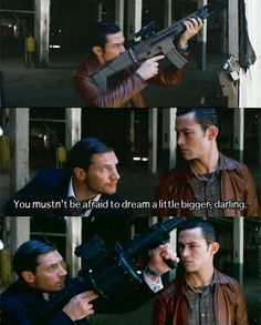 """You mustn't be afraid to dream a little bigger, darling."" Inception, Tom Hardy and Joseph Gordon-Levitt"