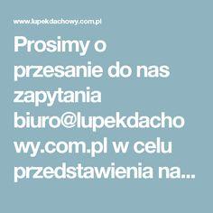 Prosimy o przesanie do nas zapytania biuro@lupekdachowy.com.pl w celu przedstawienia najatrakcyjniejszej oferty na łupek oraz wykonanie.
