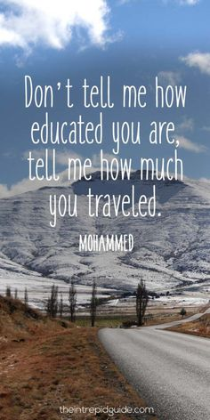 Yep! I believe you are forever ignorant until you travel. Education is awesome but there's no education like experiencing new places, cultures, etc.