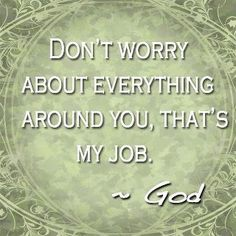 † Blessings Quotes and Sayings †: Don't worry about everything around you, that's my job Christian Pictures, Christian Quotes, Quotes About God, Quotes To Live By, Great Quotes, Inspirational Quotes, Inspiring Sayings, Awesome Quotes, Blessed Quotes