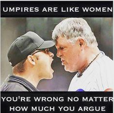 umpires are like women