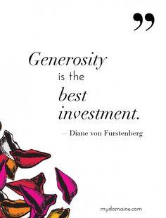 """""""Generosity is the best investment."""" - Diane von Furstenberg // #MyDomaineQUOTES"""