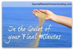 In the Quiet of your Final Minutes