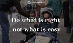 Do what's right not what's easy.