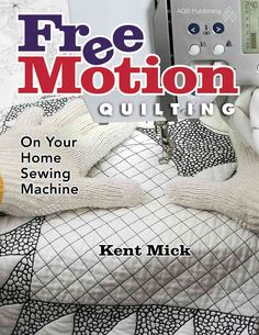 With lavish illustration and step-by-step photographs, Kent Mick's 32- page booklet shows all thats needed to get started Free Motion Quilting On Your Home Sewing Machine! In addition to a complete su                                                                                                                                                     More