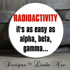 1.5 Pinback Button Radioactivity  it's as by DesignsbyLindaNeeToo