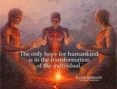 The only hope for humankind is in the transformation of the individual. To change the world you must first change yourself.