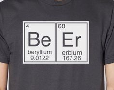 BEER Periodic Table T-shirt ...American Apparel... S - M - L - Xl -2Xl...White ink... Your choice shirt color $18