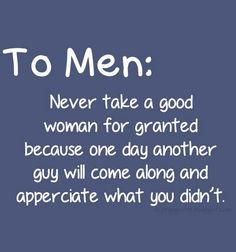 To men never take a good woman for granted | Quotes Saying Pictures