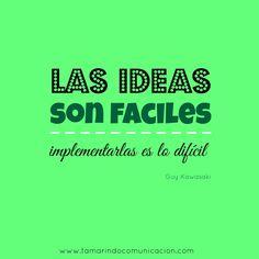 """""""Las ideas son fáciles, implementarlas es lo difícil"""" Guy Kawasaki #quotes #FrasesCelebres #FrasesMarketing #Marketing #Ideas #Creatividad"""