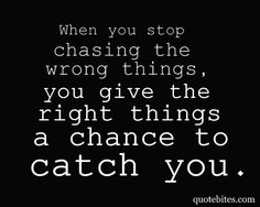 ....catch you...slam into the back of you because you stopped chasing the Wrong Thing....but what's the difference, really?