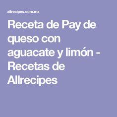 Receta de Pay de queso con aguacate y limón - Recetas de Allrecipes