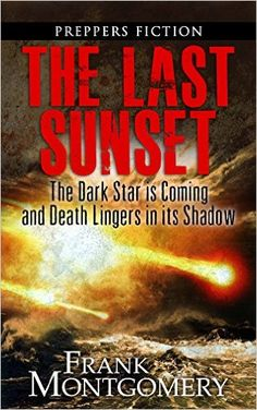 Amazon.com: The Last Sunset (Preppers Fiction): The Dark Star is Coming and Death Lingers in its Shadow eBook: Frank Montgomery: Kindle Store