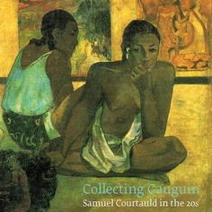 COLLECTING GAUGUIN: Samuel Courtauld in the 20s by Courtauld Gallery (January 2013)