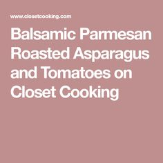 Balsamic Parmesan Roasted Asparagus and Tomatoes on Closet Cooking
