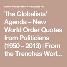 The Globalists' Agenda – New World Order Quotes from Politicians (1950 – 2013) | From the Trenches World Report