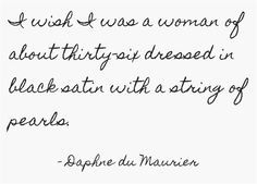 Daphne du Maurier One of my favorite lines from one of my most favorite books.