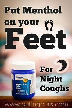 Menthol on your feet for a better night's sleep from coughing. #pullingcurls