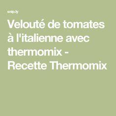 Velouté de tomates à l'italienne avec thermomix - Recette Thermomix
