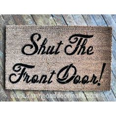 Shut the front door  welcome mat doormat  by DamnGoodDoormats, $45.00