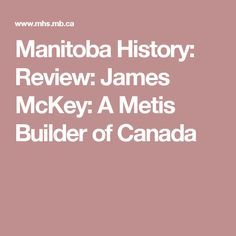 Manitoba History: Review: James McKey: A Metis Builder of Canada