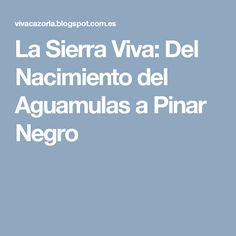 La Sierra Viva: Del Nacimiento del Aguamulas a Pinar Negro