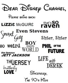 90's Disney Channel. I want my kids to watch these shows not the stupid stuff that's on now..