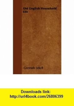 Old English Household Life (9781446523285) Gertrude Jekyll , ISBN-10: 1446523284  , ISBN-13: 978-1446523285 ,  , tutorials , pdf , ebook , torrent , downloads , rapidshare , filesonic , hotfile , megaupload , fileserve