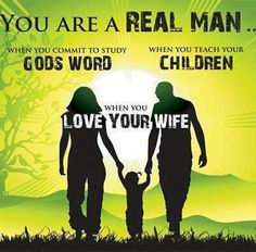 You are a real man.When you commit to study Gods word.When you teach your children .When you LOVE YOUR WIFE. Godly Relationship, Personal Relationship, Christian Men, Christian Quotes, Christian Marriage, Christian Relationships, Way Of Life, The Life, Mens Ministry