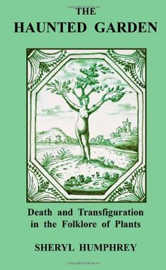 The Haunted Garden: Death and Transfiguration in the Folklore of Plants: Sheryl Humphrey: 9781300553649: Amazon.com: Books