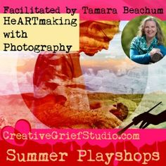 Upcoming Summer Playshop: HeARTmaking with Photography, with Tamara Beachum - http://griefcoachingcertification.com/2015/07/upcoming-summer-playshop-heartmaking-with-photography-with-tamara-beachum/